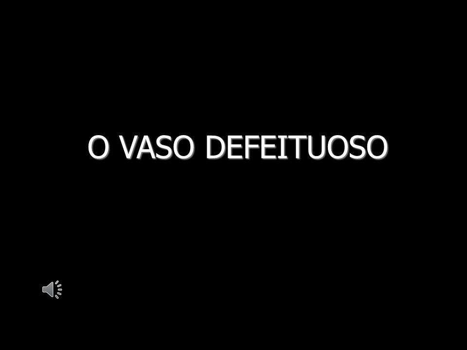 O VASO DEFEITUOSO