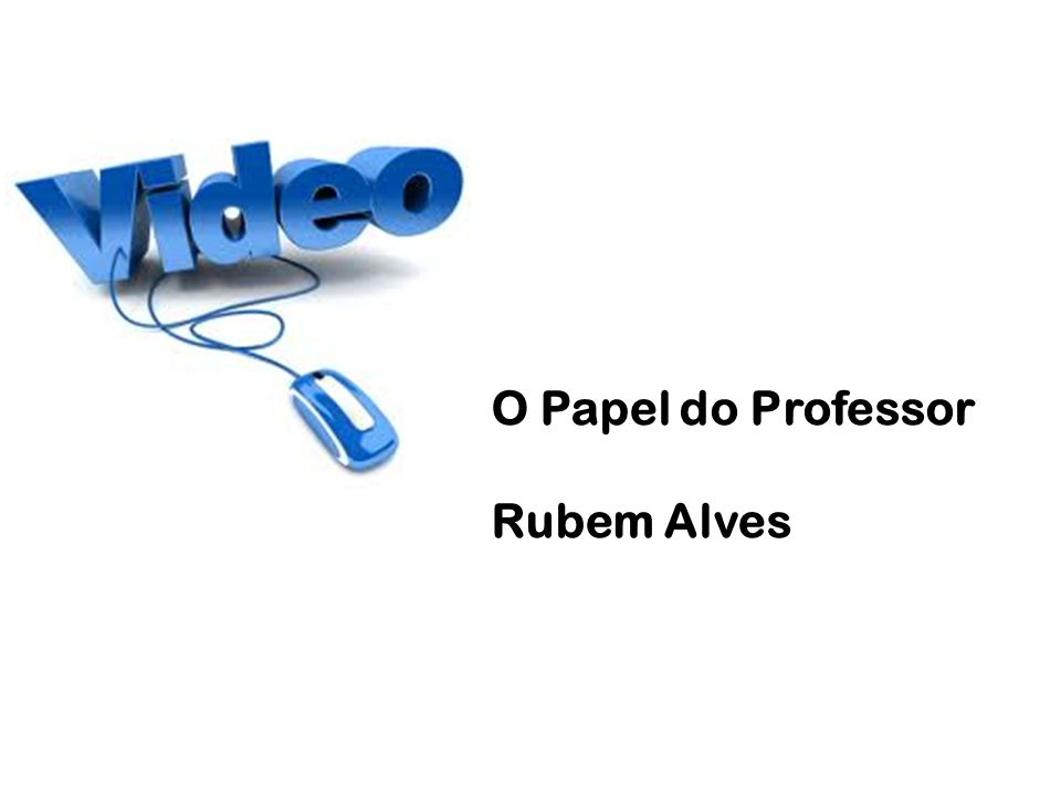 O Papel do Professor Rubem Alves