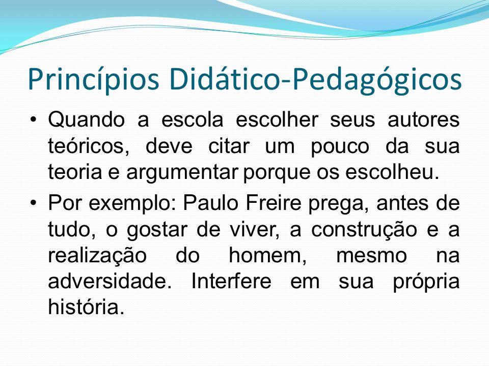 Princípios Didático-Pedagógicos Quando a escola escolher seus autores teóricos, deve citar um pouco da sua teoria e argumentar porque os escolheu. Por
