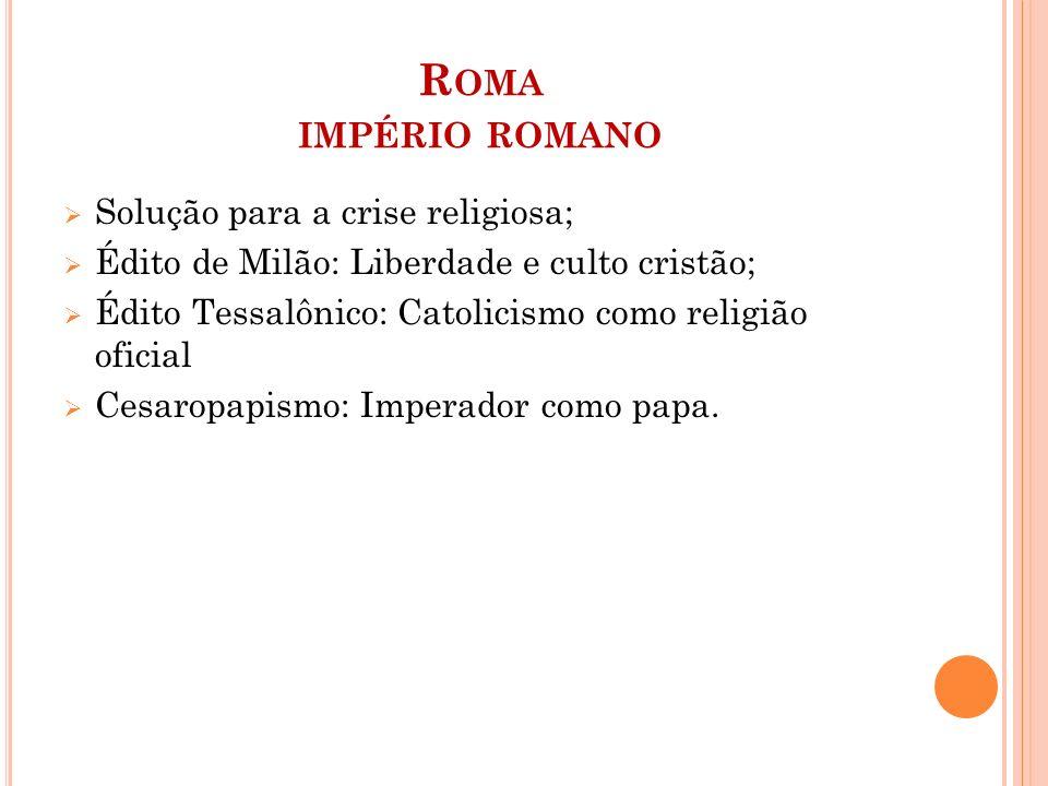 R OMA IMPÉRIO ROMANO QUEDA DE ROMA  Invasões bárbaras ( Germanica);  Queda da Roma Ocidental;