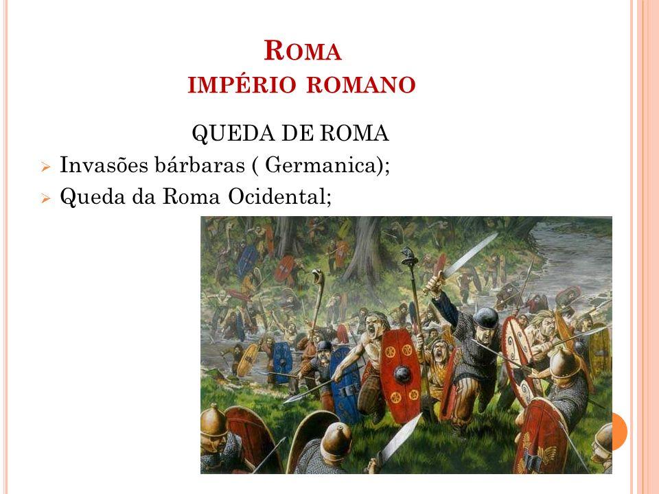 R OMA IMPÉRIO ROMANO Barbaros e a origem feudal  Invadem Roma  Ruralização da economia  Ausência de Estado = Poder tribal  Relação de Comitatus: Base da Suserania e Vassalagem