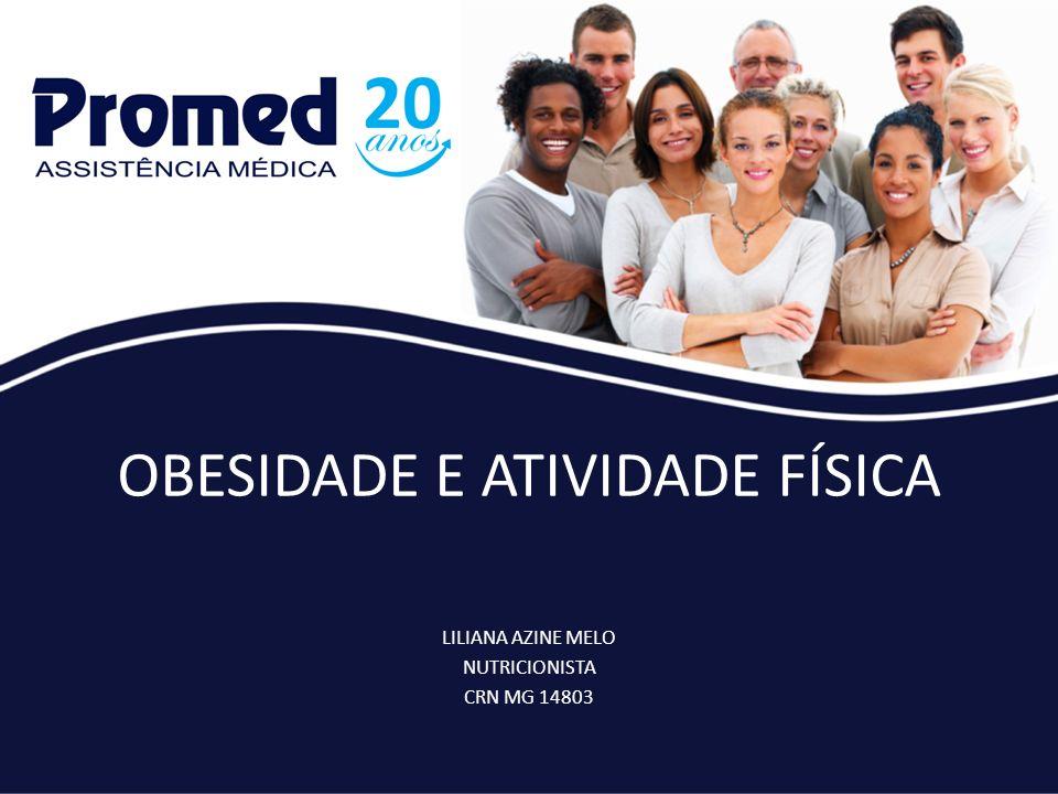 OBESIDADE E ATIVIDADE FÍSICA LILIANA AZINE MELO NUTRICIONISTA CRN MG 14803