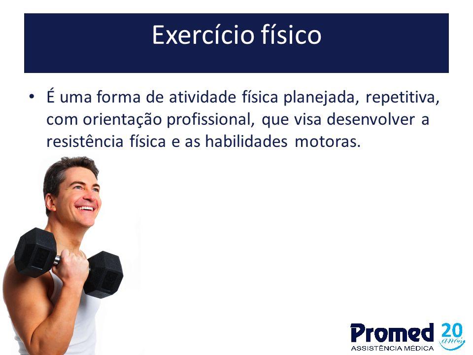 Exercício físico É uma forma de atividade física planejada, repetitiva, com orientação profissional, que visa desenvolver a resistência física e as ha