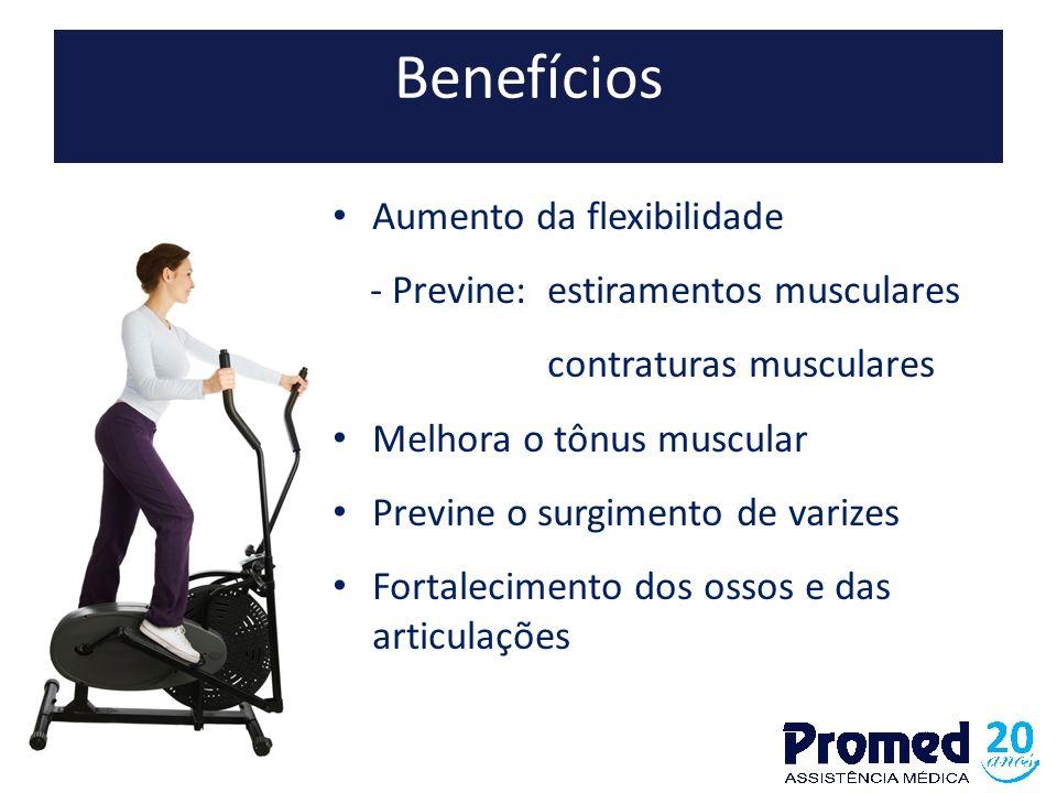 Benefícios Aumento da flexibilidade - Previne: estiramentos musculares contraturas musculares Melhora o tônus muscular Previne o surgimento de varizes