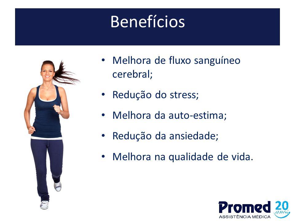 Benefícios Melhora de fluxo sanguíneo cerebral; Redução do stress; Melhora da auto-estima; Redução da ansiedade; Melhora na qualidade de vida.