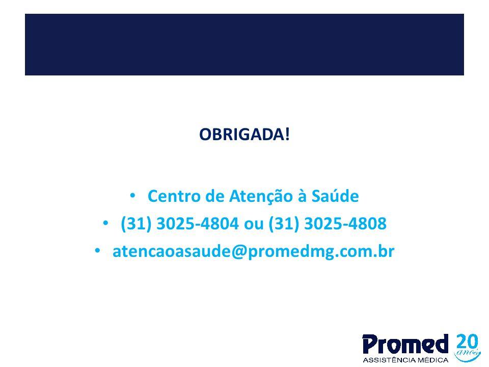 OBRIGADA! Centro de Atenção à Saúde (31) 3025-4804 ou (31) 3025-4808 atencaoasaude@promedmg.com.br