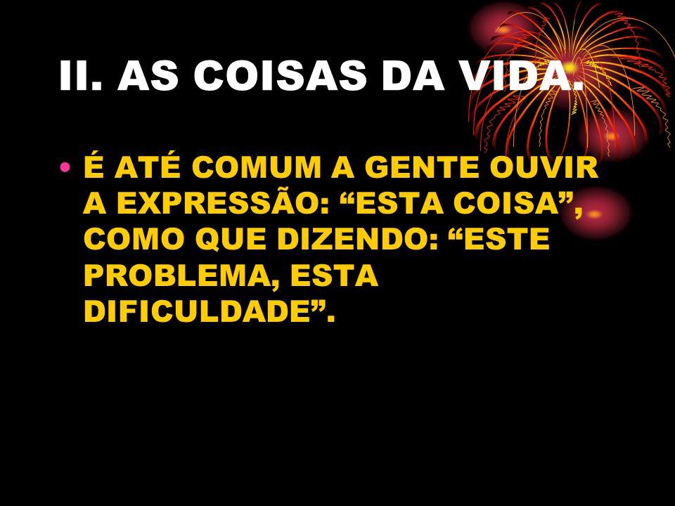II.AS COISAS DA VIDA.