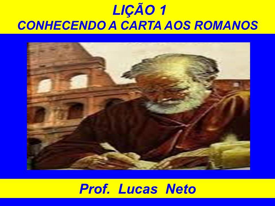 LIÇÃO 1 CONHECENDO A CARTA AOS ROMANOS Prof. Lucas Neto