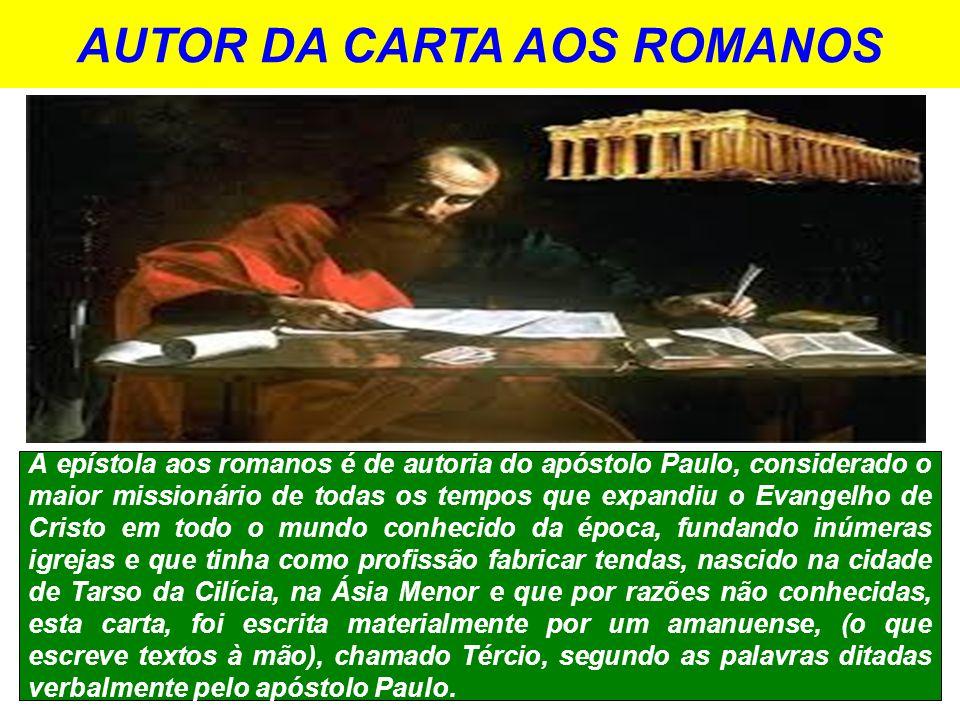 AUTOR DA CARTA AOS ROMANOS A epístola aos romanos é de autoria do apóstolo Paulo, considerado o maior missionário de todas os tempos que expandiu o Ev