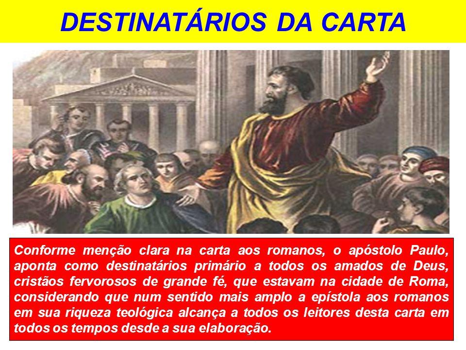 DESTINATÁRIOS DA CARTA Conforme menção clara na carta aos romanos, o apóstolo Paulo, aponta como destinatários primário a todos os amados de Deus, cri