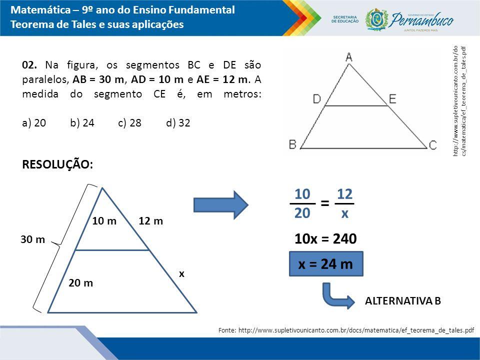 Matemática – 9º ano do Ensino Fundamental Teorema de Tales e suas aplicações 02. Na figura, os segmentos BC e DE são paralelos, AB = 30 m, AD = 10 m e