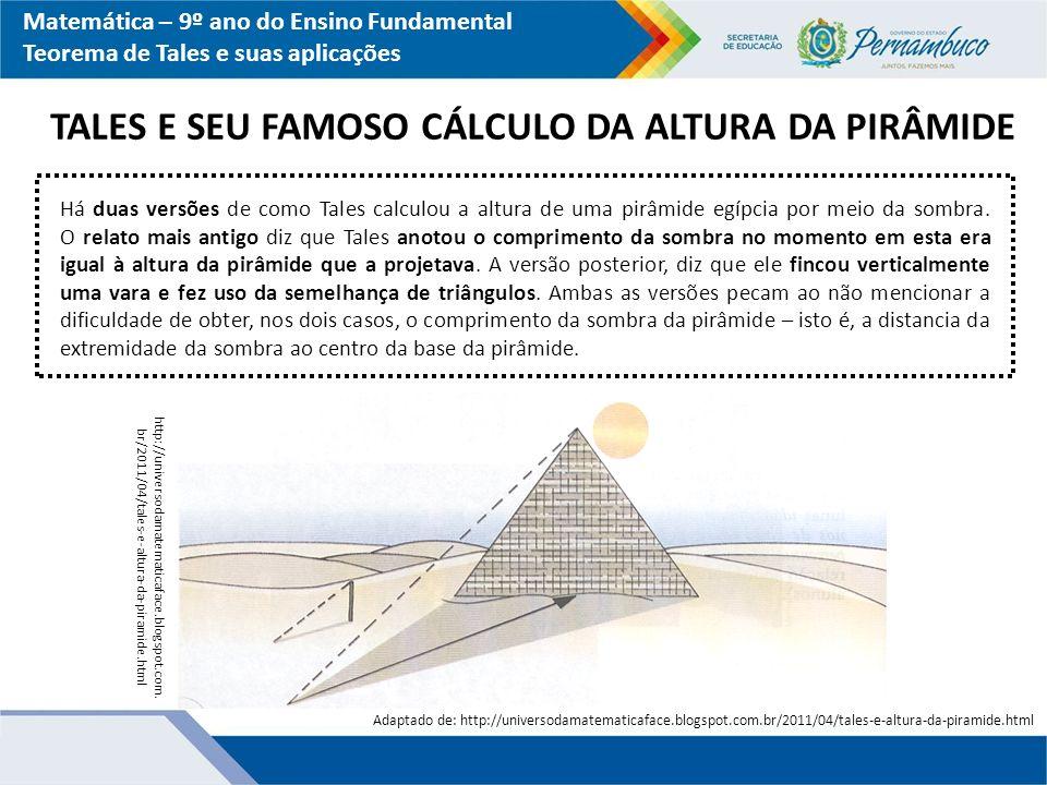 Matemática – 9º ano do Ensino Fundamental Teorema de Tales e suas aplicações http://universodamatematicaface.blogspot.com.br/201 1/04/tales-e-altura-da-piramide.html Tales imaginou os triângulos VHB e ABC, que são semelhantes, por terem dois ângulos respectivamente congruentes.