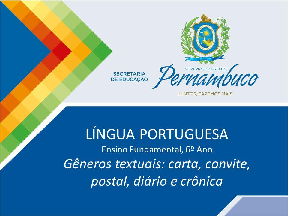 LÍNGUA PORTUGUESA Ensino Fundamental, 6º Ano Gêneros textuais: carta, convite, postal, diário e crônica