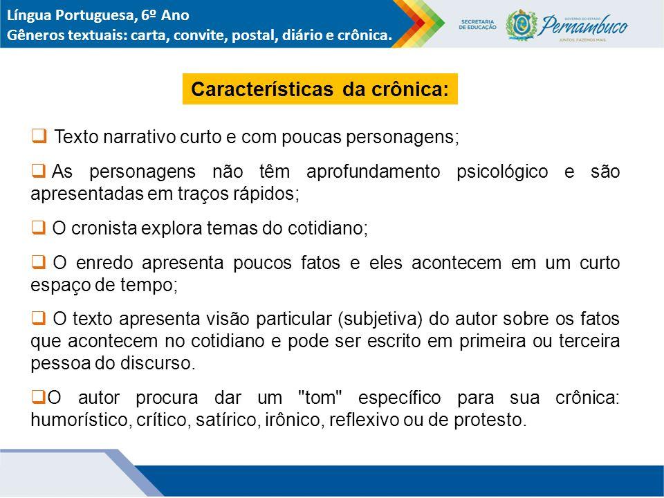 Língua Portuguesa, 6º Ano Gêneros textuais: carta, convite, postal, diário e crônica.