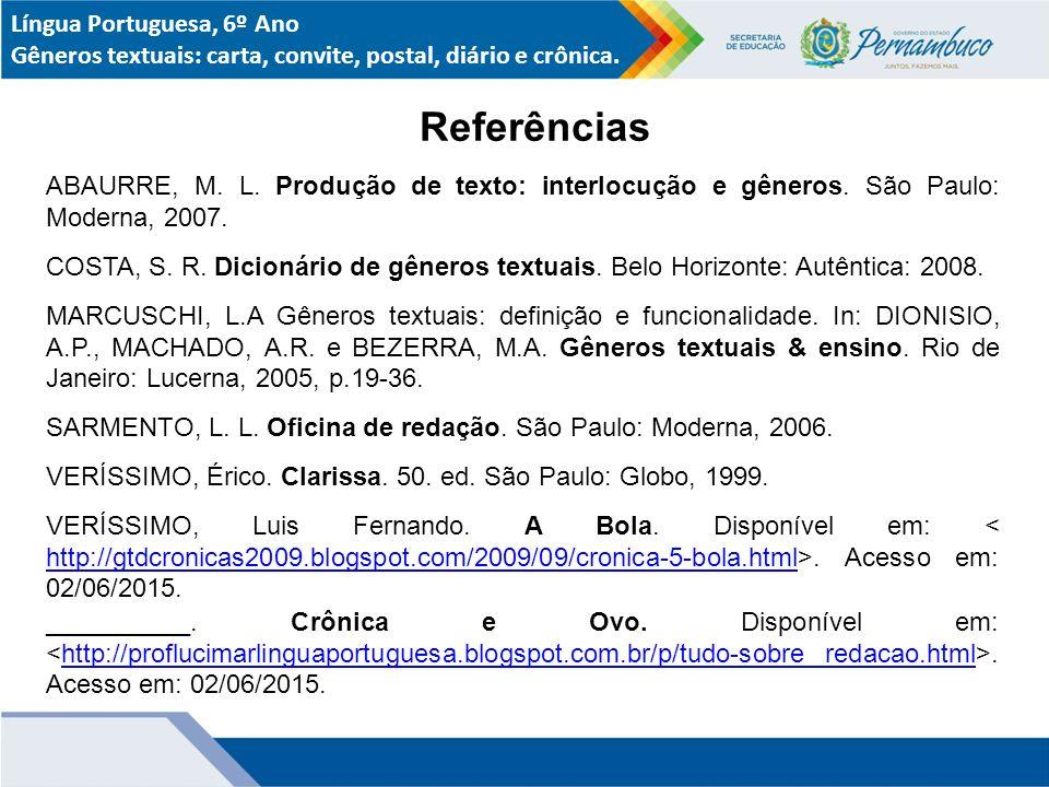Referências ABAURRE, M.L. Produção de texto: interlocução e gêneros.