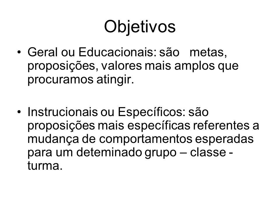 Objetivos Geral ou Educacionais: são metas, proposições, valores mais amplos que procuramos atingir.