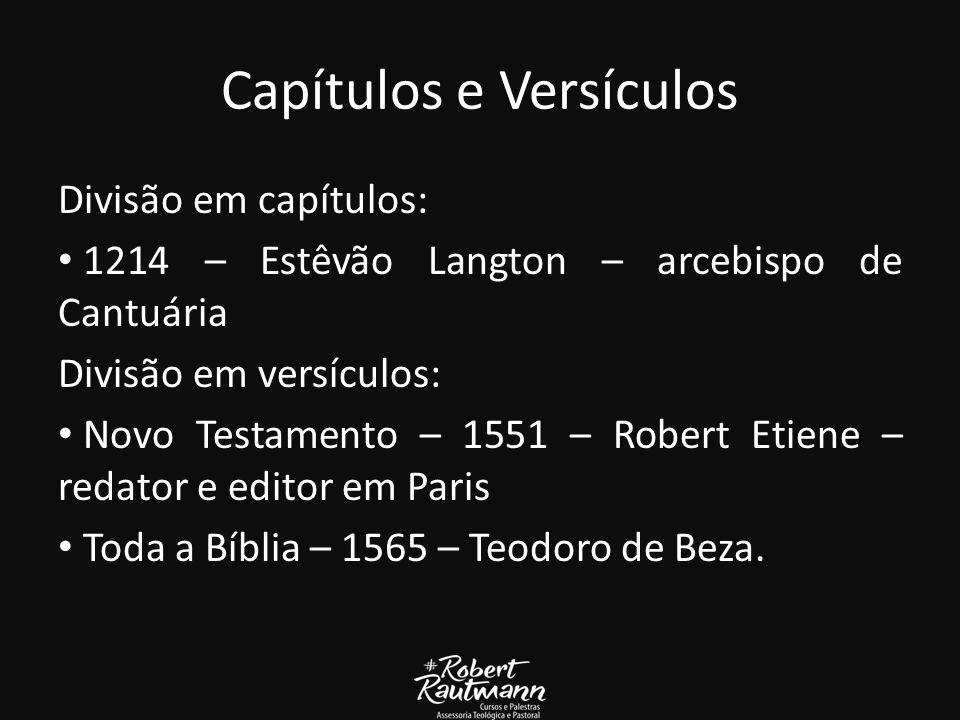 Capítulos e Versículos Divisão em capítulos: 1214 – Estêvão Langton – arcebispo de Cantuária Divisão em versículos: Novo Testamento – 1551 – Robert Etiene – redator e editor em Paris Toda a Bíblia – 1565 – Teodoro de Beza.
