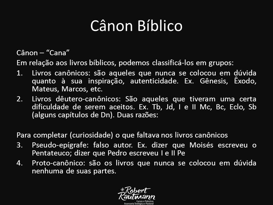 Cânon Bíblico Cânon – Cana Em relação aos livros bíblicos, podemos classificá-los em grupos: 1.Livros canônicos: são aqueles que nunca se colocou em dúvida quanto à sua inspiração, autenticidade.