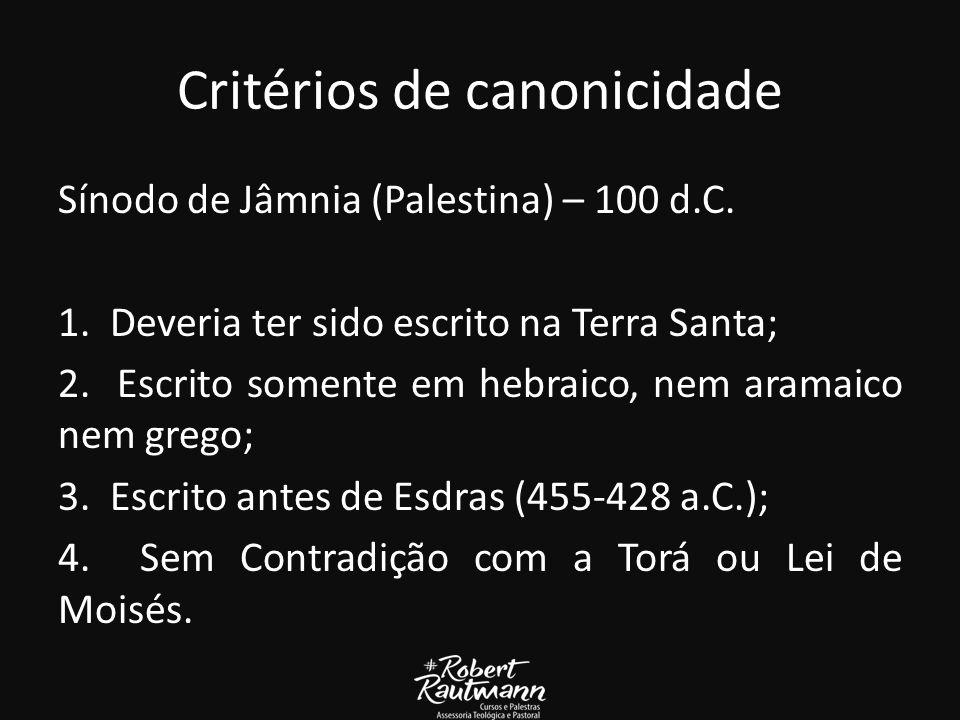 Critérios de canonicidade Sínodo de Jâmnia (Palestina) – 100 d.C.