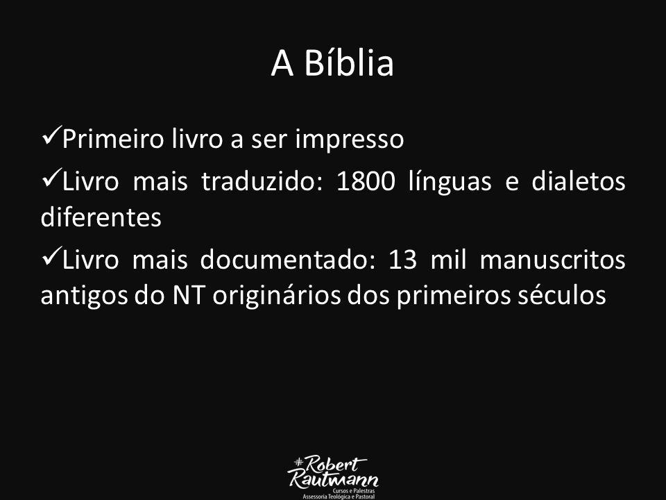 A Bíblia Primeiro livro a ser impresso Livro mais traduzido: 1800 línguas e dialetos diferentes Livro mais documentado: 13 mil manuscritos antigos do NT originários dos primeiros séculos