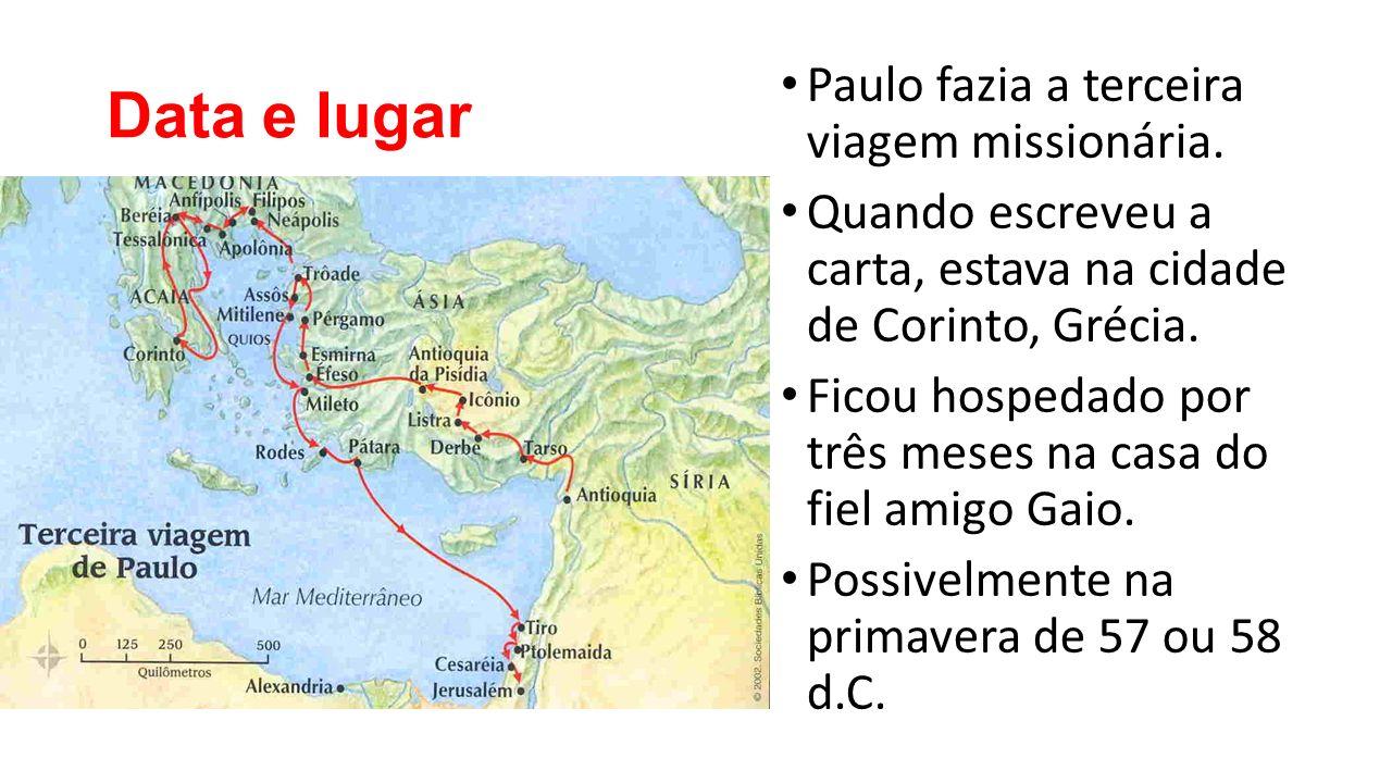 Data e lugar Paulo fazia a terceira viagem missionária. Quando escreveu a carta, estava na cidade de Corinto, Grécia. Ficou hospedado por três meses n
