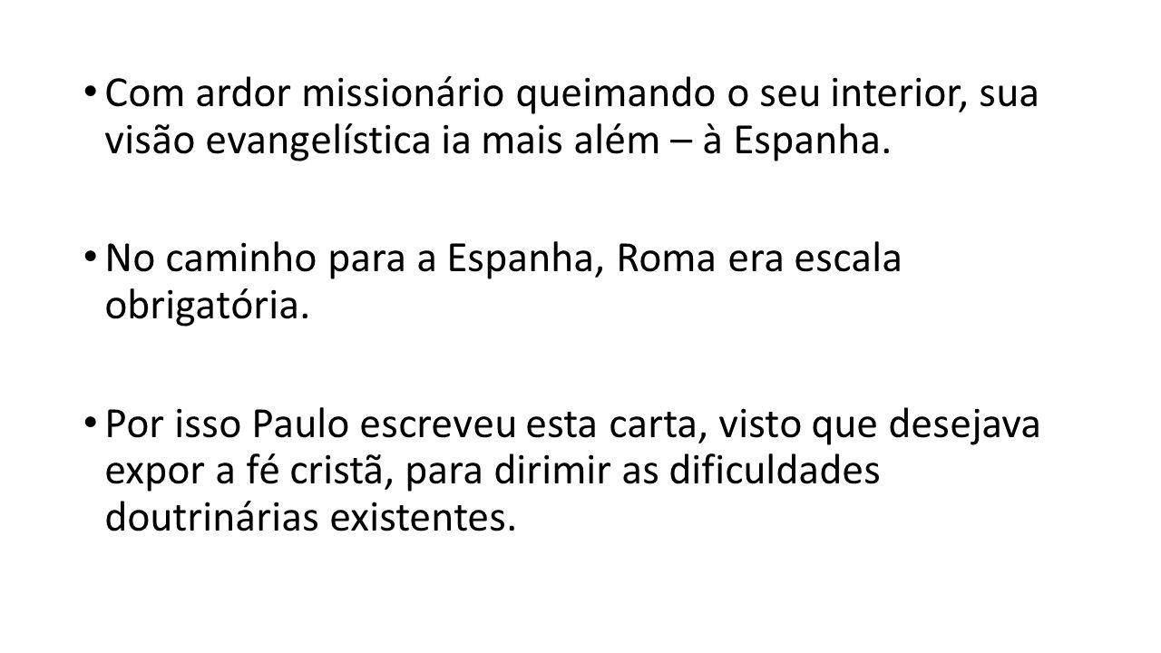 Com ardor missionário queimando o seu interior, sua visão evangelística ia mais além – à Espanha. No caminho para a Espanha, Roma era escala obrigatór