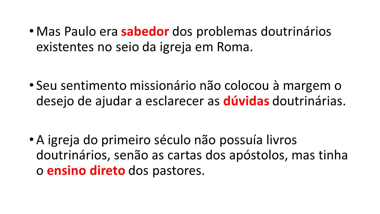Mas Paulo era sabedor dos problemas doutrinários existentes no seio da igreja em Roma. Seu sentimento missionário não colocou à margem o desejo de aju