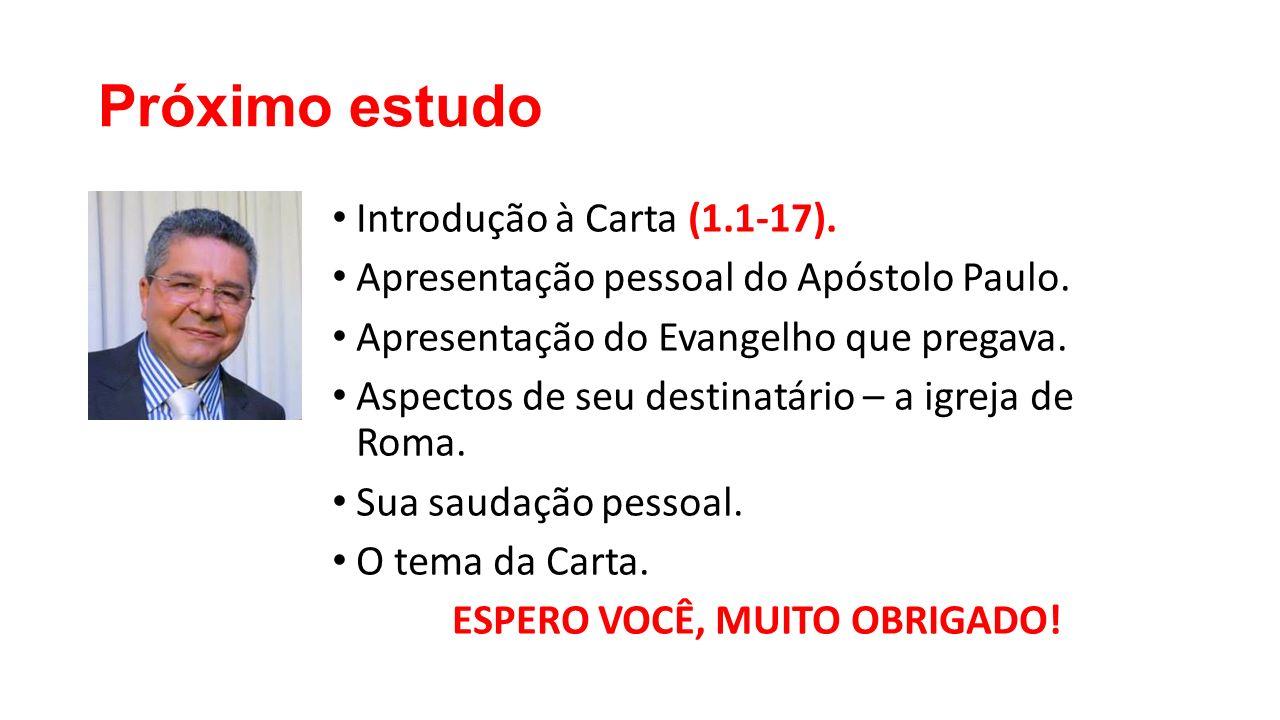 Próximo estudo Introdução à Carta (1.1-17). Apresentação pessoal do Apóstolo Paulo. Apresentação do Evangelho que pregava. Aspectos de seu destinatári