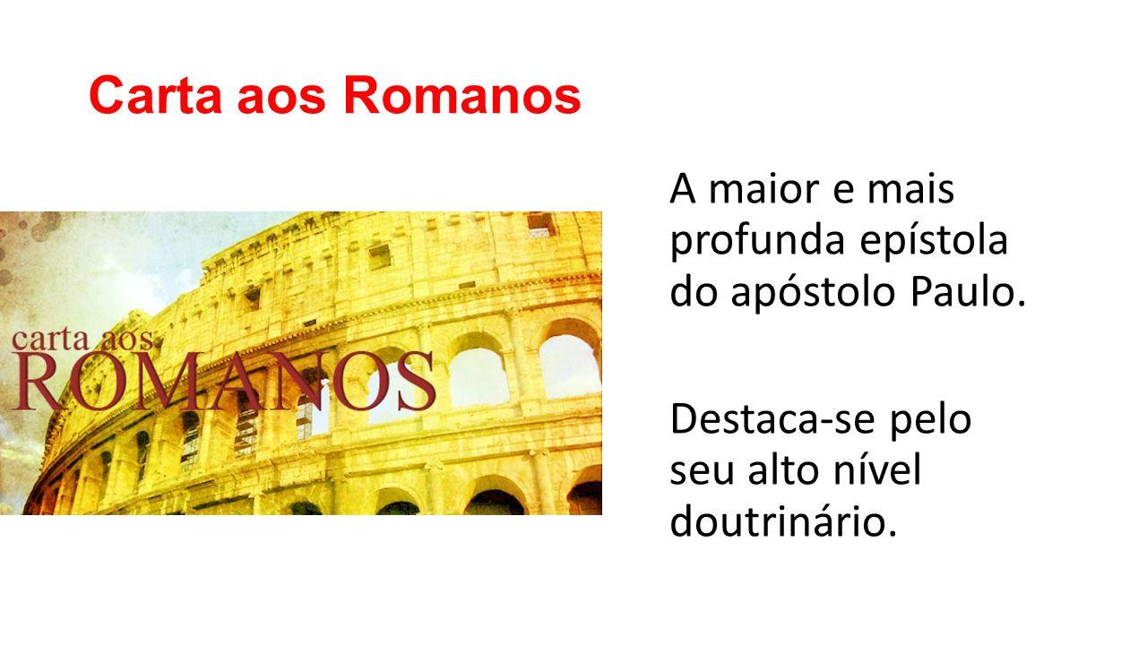Carta aos Romanos A maior e mais profunda epístola do apóstolo Paulo. Destaca-se pelo seu alto nível doutrinário.