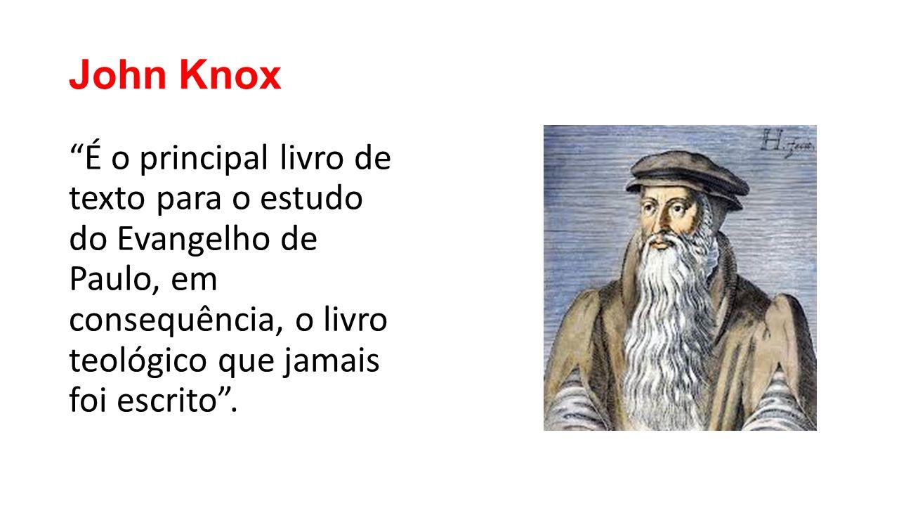 """John Knox """"É o principal livro de texto para o estudo do Evangelho de Paulo, em consequência, o livro teológico que jamais foi escrito""""."""