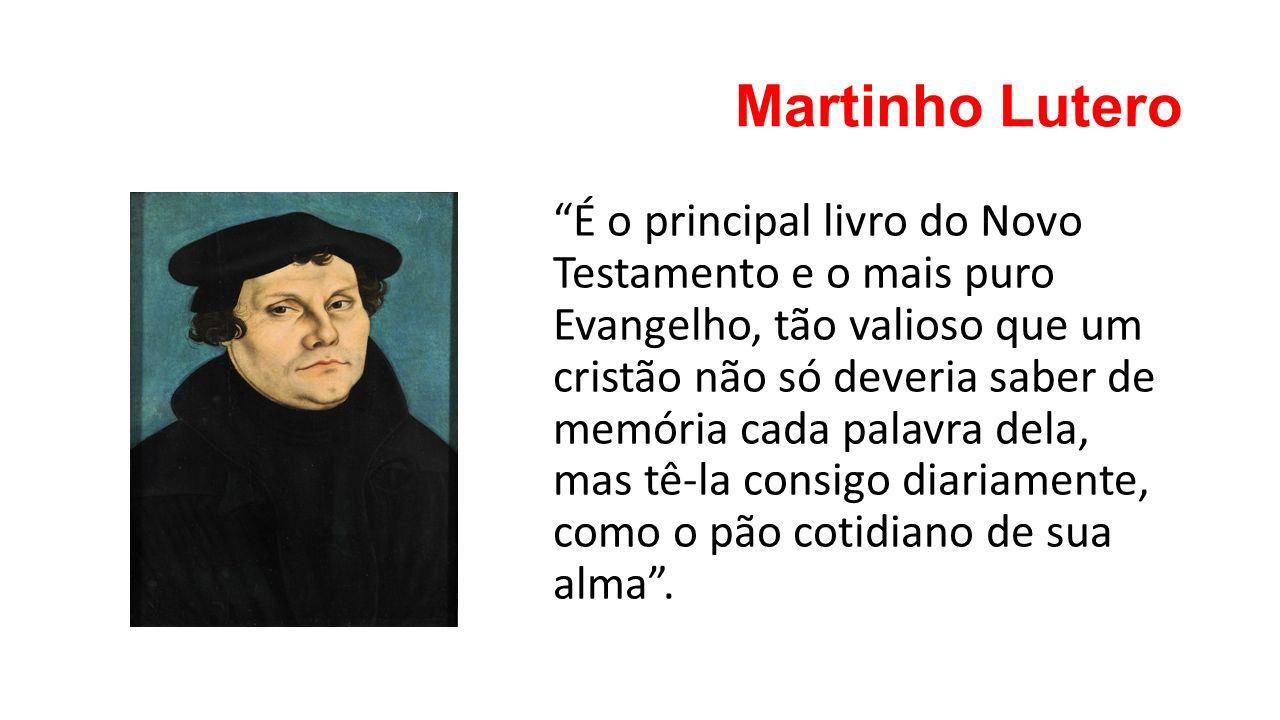 """Martinho Lutero """"É o principal livro do Novo Testamento e o mais puro Evangelho, tão valioso que um cristão não só deveria saber de memória cada palav"""