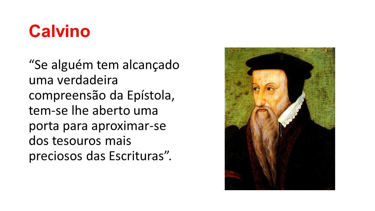 """Calvino """"Se alguém tem alcançado uma verdadeira compreensão da Epístola, tem-se lhe aberto uma porta para aproximar-se dos tesouros mais preciosos das"""
