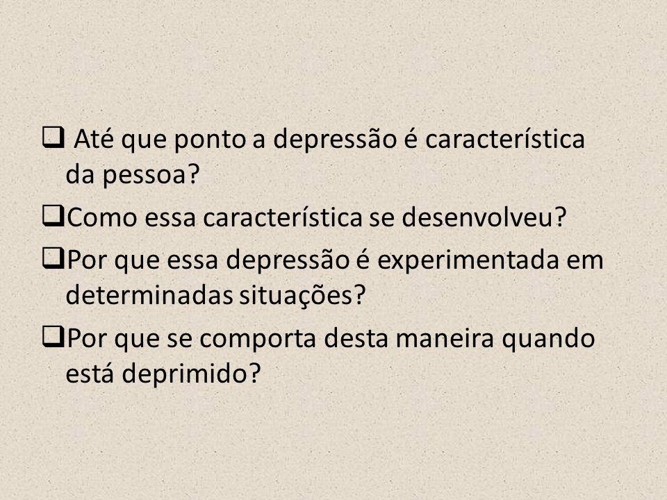  Até que ponto a depressão é característica da pessoa.