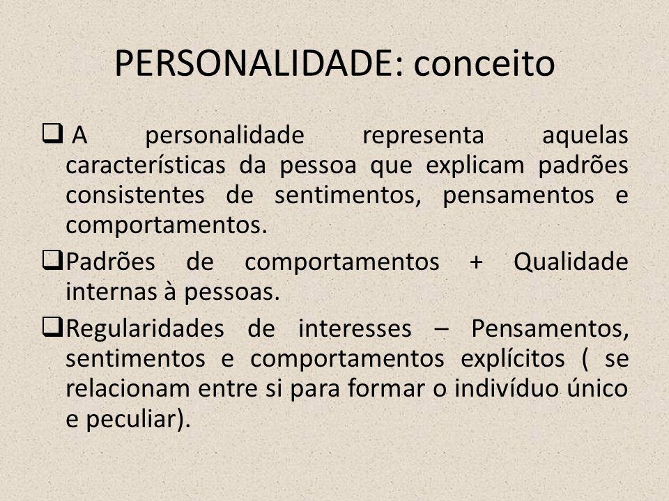 PERSONALIDADE: conceito  A personalidade representa aquelas características da pessoa que explicam padrões consistentes de sentimentos, pensamentos e comportamentos.