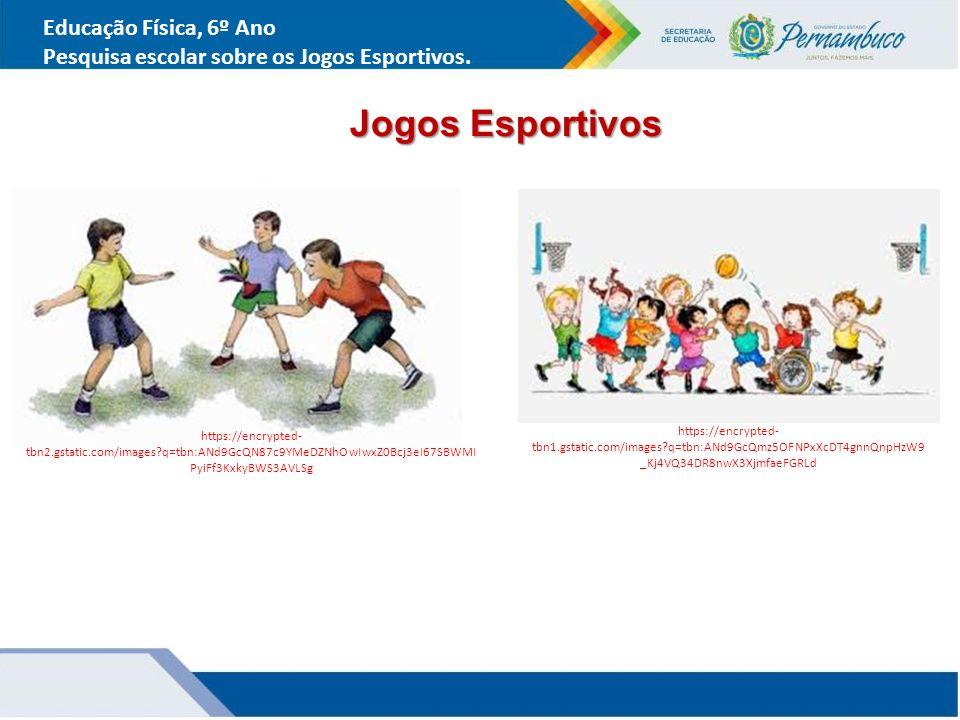 Educação Física, 6º Ano Pesquisa escolar sobre os Jogos Esportivos.