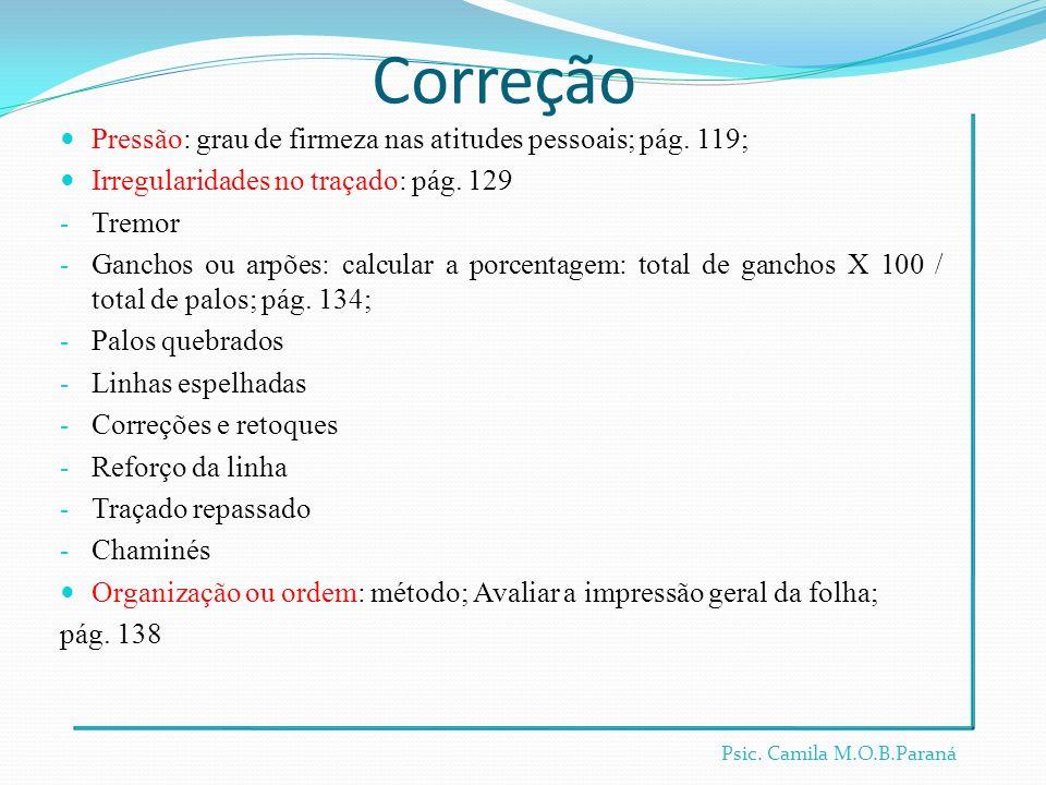 Correção Pressão: grau de firmeza nas atitudes pessoais; pág. 119; Irregularidades no traçado: pág. 129 - Tremor - Ganchos ou arpões: calcular a porce