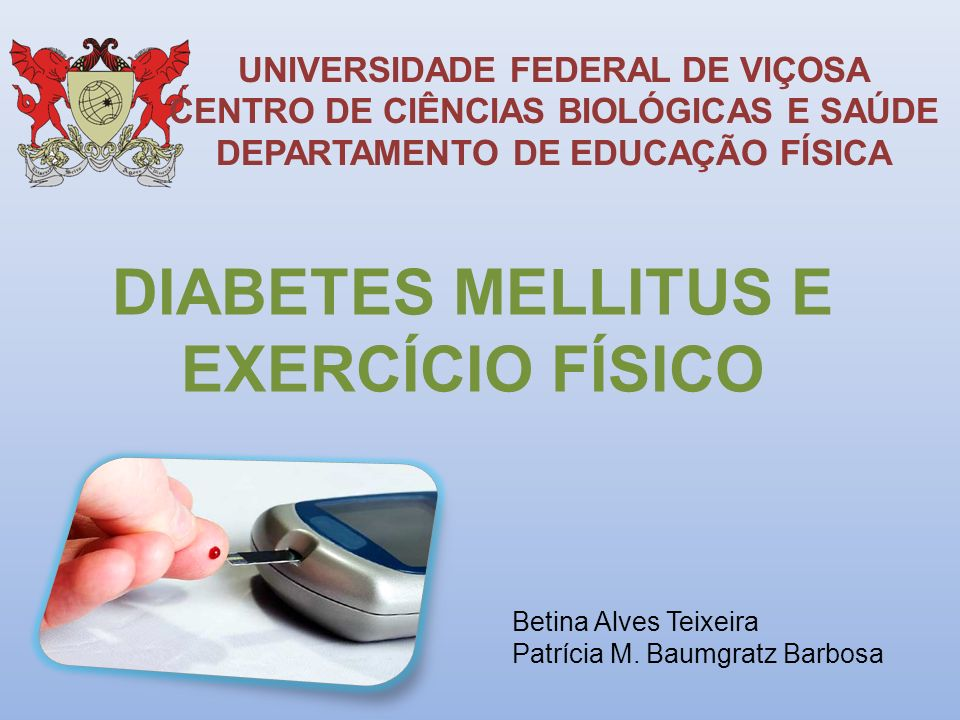 UNIVERSIDADE FEDERAL DE VIÇOSA CENTRO DE CIÊNCIAS BIOLÓGICAS E SAÚDE DEPARTAMENTO DE EDUCAÇÃO FÍSICA DIABETES MELLITUS E EXERCÍCIO FÍSICO Betina Alves