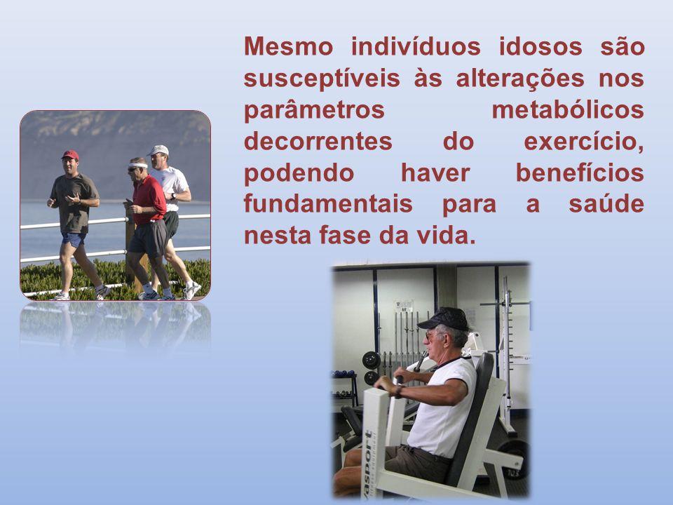 Mesmo indivíduos idosos são susceptíveis às alterações nos parâmetros metabólicos decorrentes do exercício, podendo haver benefícios fundamentais para