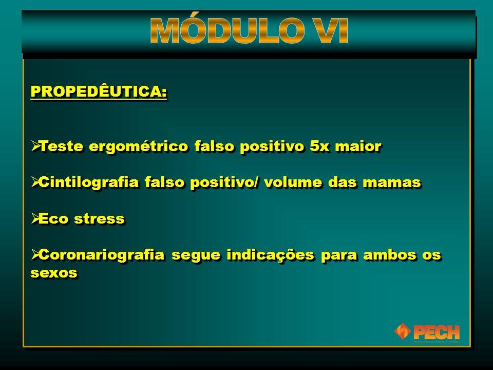 PROPEDÊUTICA:  Teste ergométrico falso positivo 5x maior  Cintilografia falso positivo/ volume das mamas  Eco stress  Coronariografia segue indica