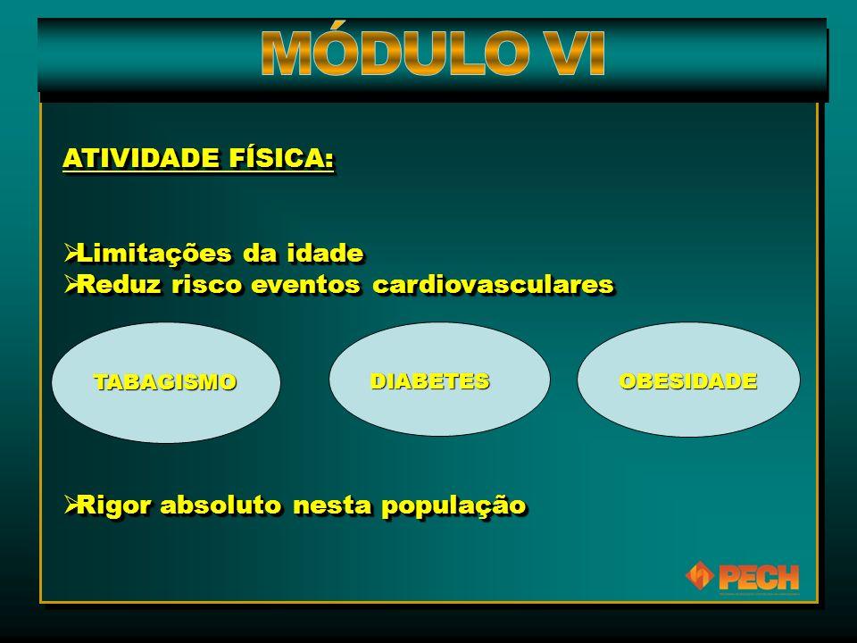 ATIVIDADE FÍSICA:  Limitações da idade  Reduz risco eventos cardiovasculares  Rigor absoluto nesta população ATIVIDADE FÍSICA:  Limitações da idad
