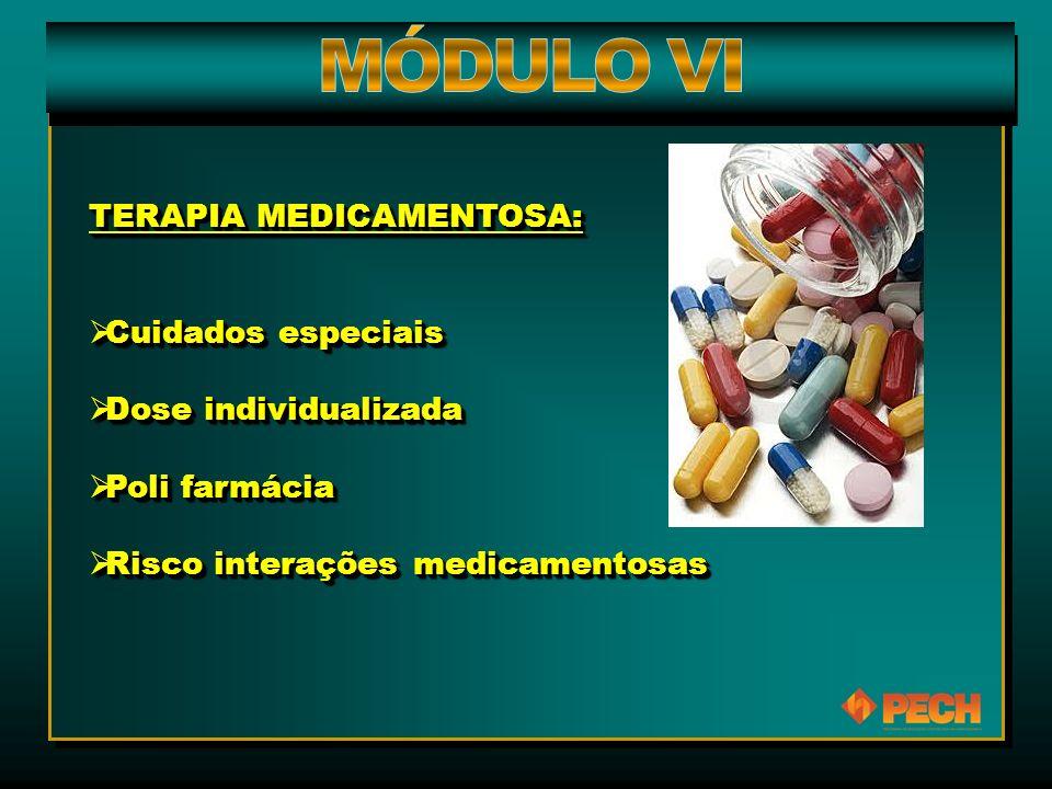 TERAPIA MEDICAMENTOSA:  Cuidados especiais  Dose individualizada  Poli farmácia  Risco interações medicamentosas TERAPIA MEDICAMENTOSA:  Cuidados
