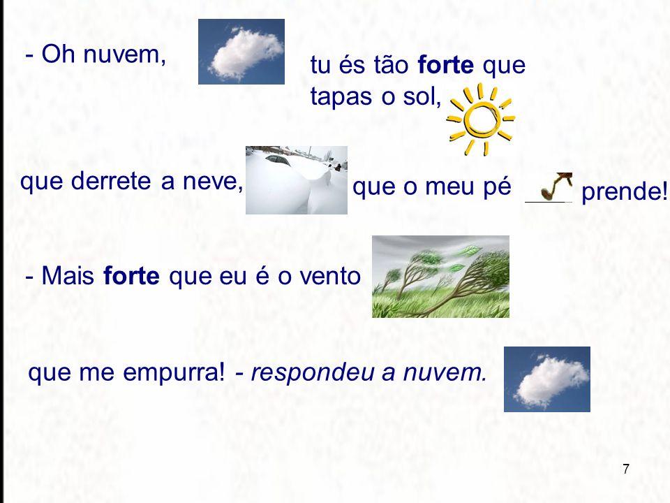 7 - Oh nuvem, tu és tão forte que tapas o sol, que derrete a neve, que o meu pé prende.