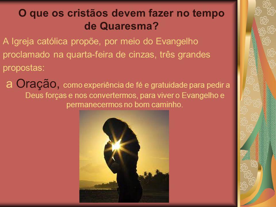 O que os cristãos devem fazer no tempo de Quaresma.