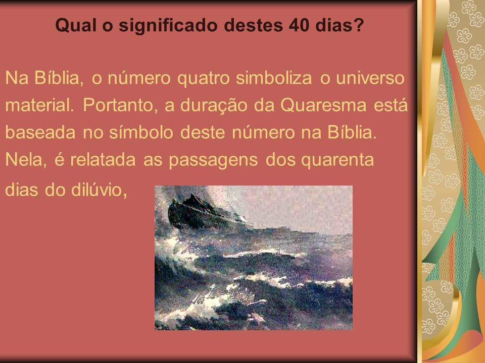 Qual o significado destes 40 dias.Na Bíblia, o número quatro simboliza o universo material.