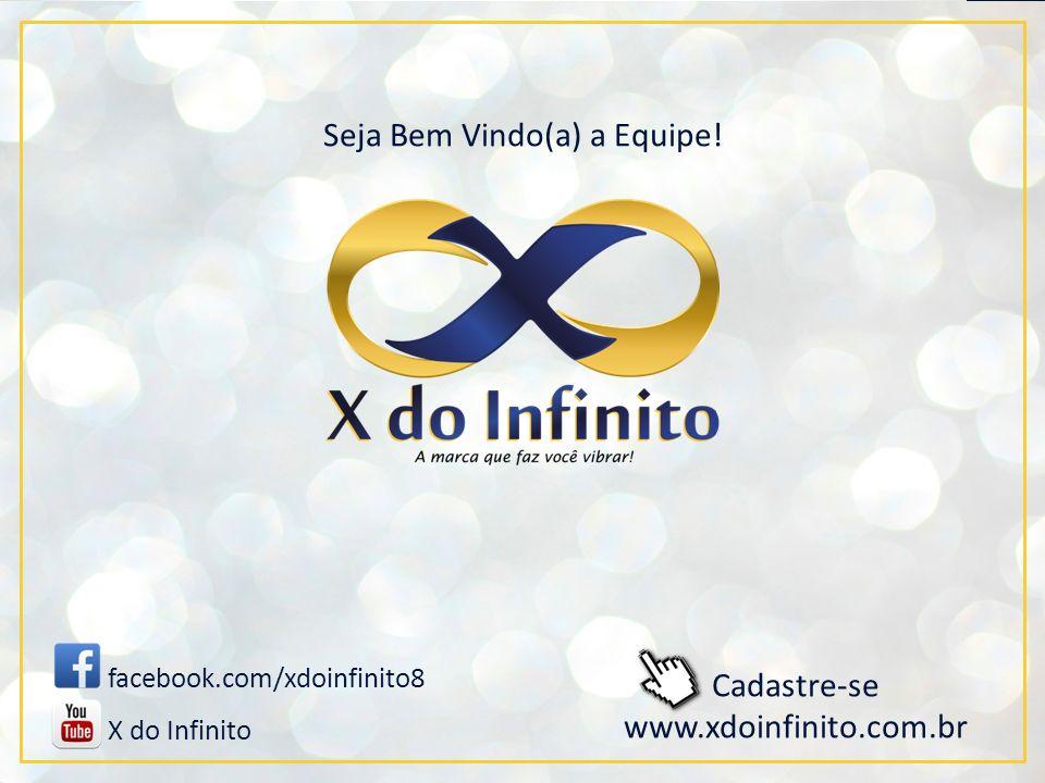 Cadastre-se www.xdoinfinito.com.br facebook.com/xdoinfinito8 X do Infinito Seja Bem Vindo(a) a Equipe!