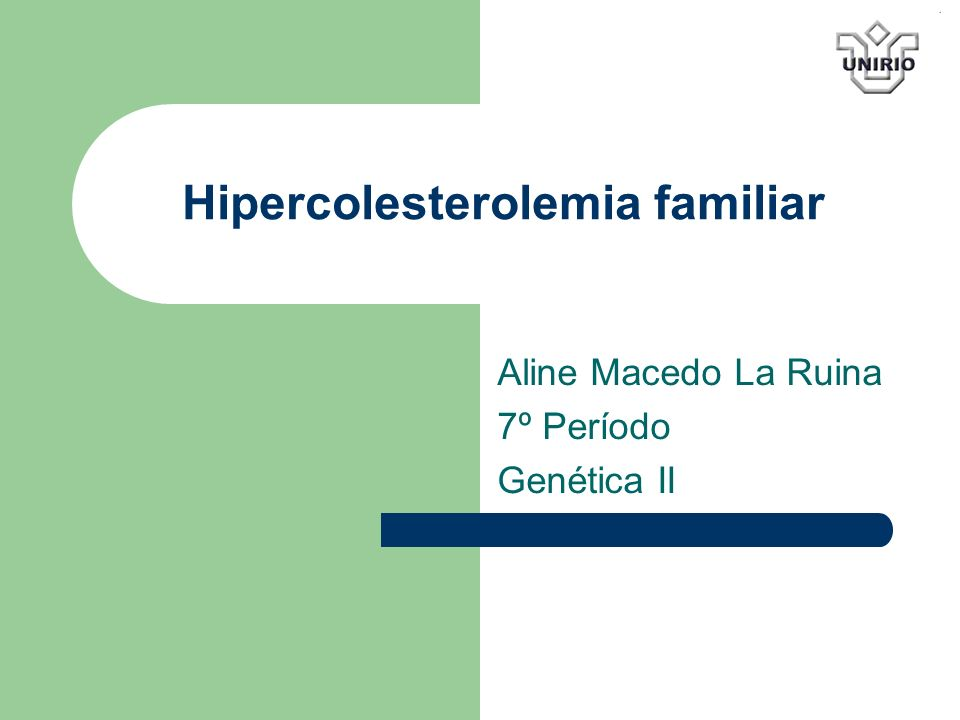 Hipercolesterolemia familiar Aline Macedo La Ruina 7º Período Genética II