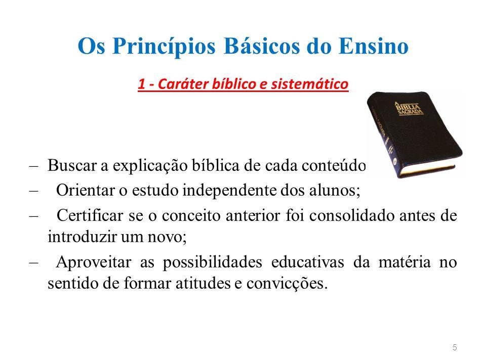 Os Princípios Básicos do Ensino 1 - Caráter bíblico e sistemático –Buscar a explicação bíblica de cada conteúdo; – Orientar o estudo independente dos