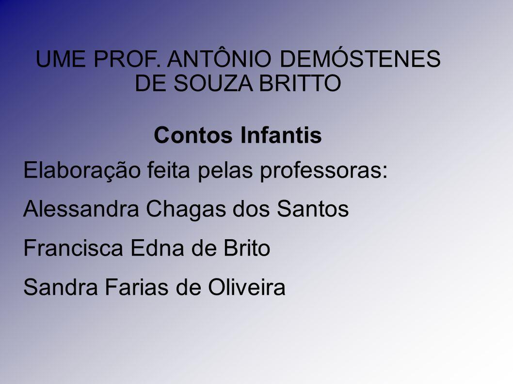 UME PROF. ANTÔNIO DEMÓSTENES DE SOUZA BRITTO Contos Infantis Elaboração feita pelas professoras: Alessandra Chagas dos Santos Francisca Edna de Brito