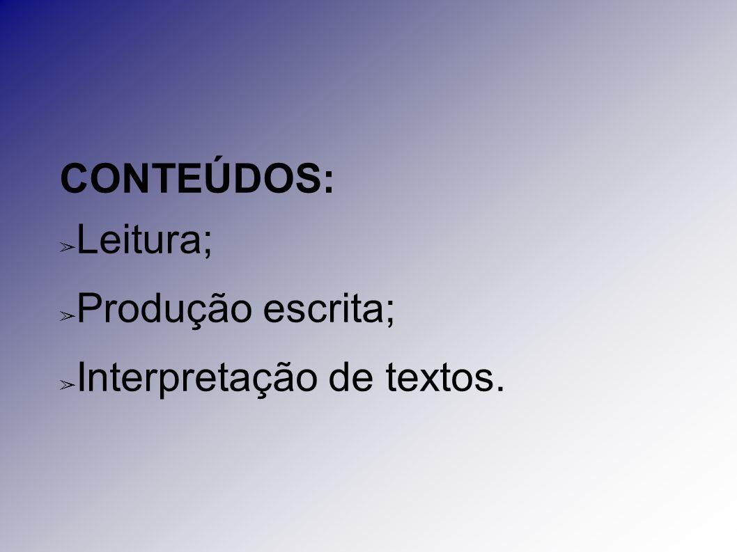 CONTEÚDOS: ➢ Leitura; ➢ Produção escrita; ➢ Interpretação de textos.