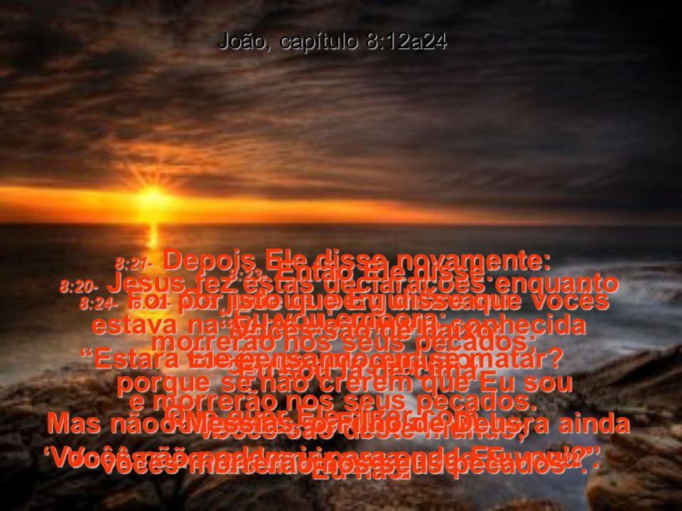 8:17- As leis de vocês afirmam que se dois homens concordarem sobre alguma coisa que aconteceu, o testemunho deles é aceito como um fato.